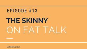 the skinny on fat talk